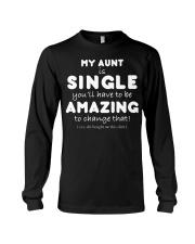 MY AUNT IS SINGLE - FUNNY TEE SHIRT Long Sleeve Tee thumbnail