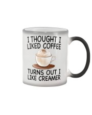 I THOUGHT I LIKED COFFEE -TURNS OUT I LIKE CREAMER Color Changing Mug thumbnail