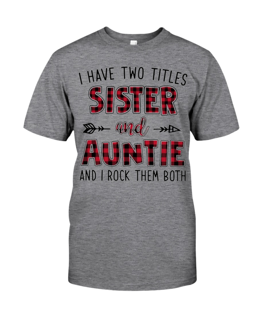 I HAVE TWO TITLES SISTER AND AUNTIE  Classic T-Shirt