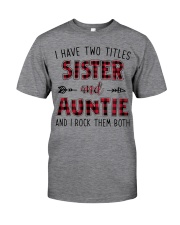 I HAVE TWO TITLES SISTER AND AUNTIE  Classic T-Shirt front