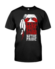 Still here still strong native pride - Native  Classic T-Shirt front