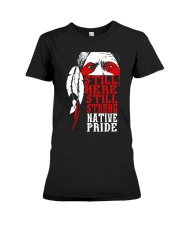 Still here still strong native pride - Native  Premium Fit Ladies Tee thumbnail