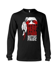 Still here still strong native pride - Native  Long Sleeve Tee thumbnail