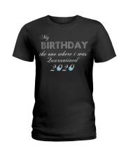 My birthday the one where i was quarantined Ladies T-Shirt thumbnail