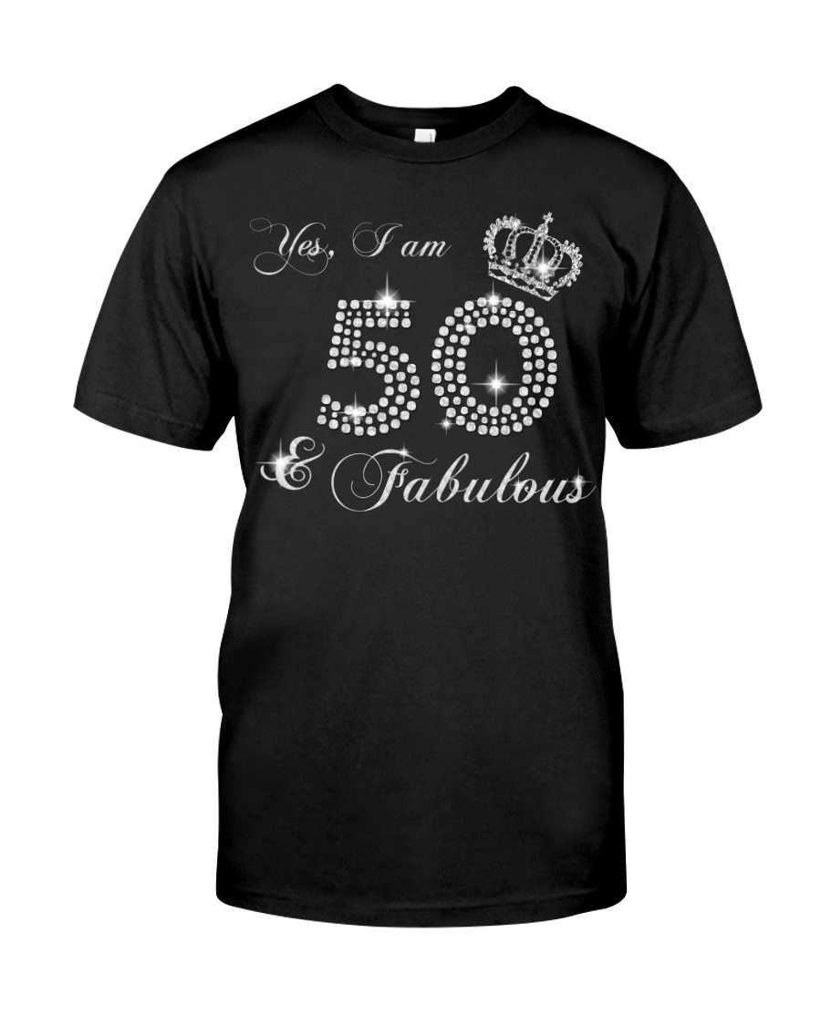 Yes a am 50 and fabulous gift shirt Classic T-Shirt