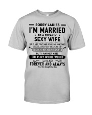 Sorry ladies i'm married to a freaking sexy wife Classic T-Shirt front