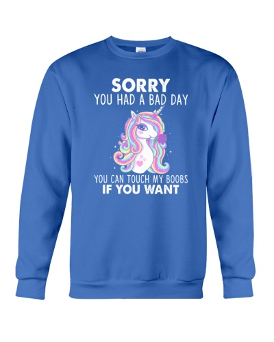 Unicorn sorry you had a bad day