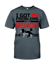I Got 99 Problems But A Bench Aint One Classic T-Shirt front