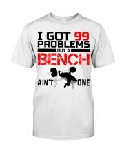 I Got 99 Problems But A Bench Aint One Classic T-Shirt tile
