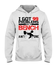 I Got 99 Problems But A Bench Aint One Hooded Sweatshirt thumbnail