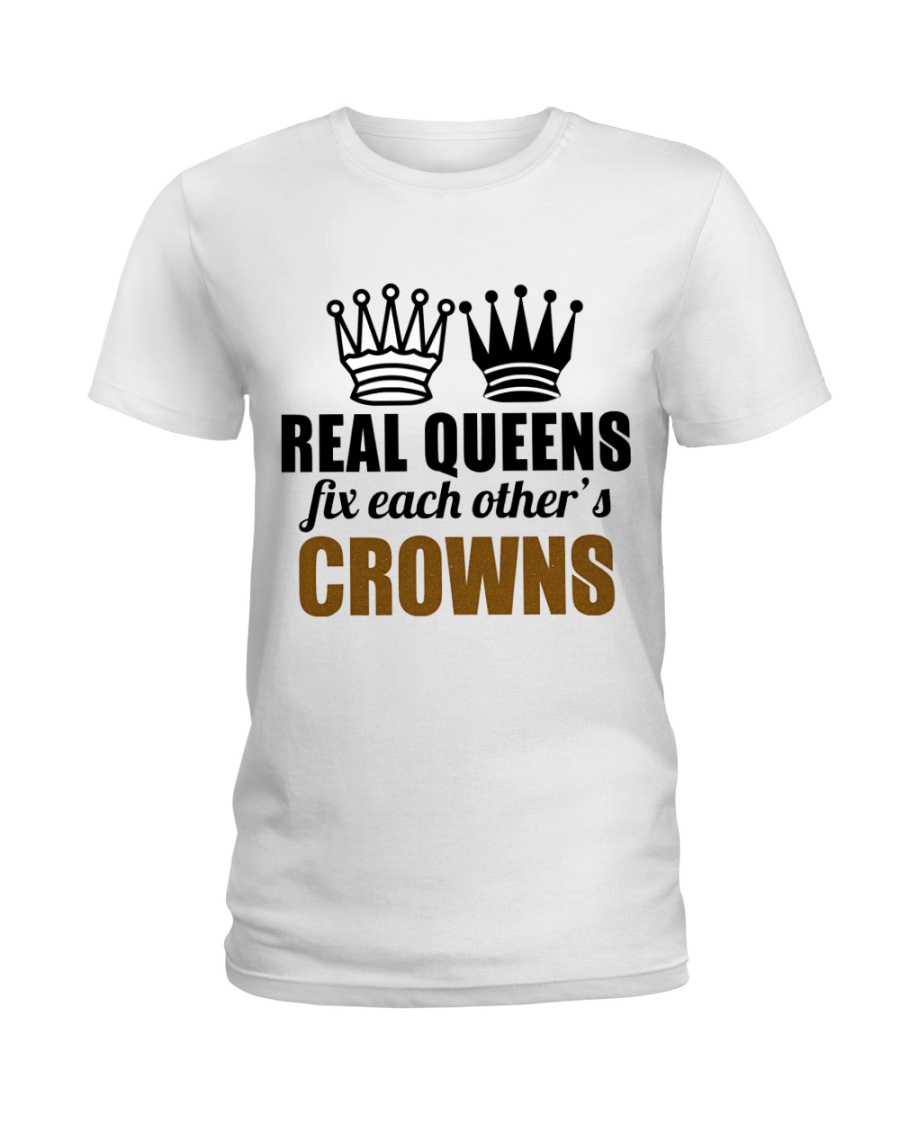 Real Queens Fix Each Other's Crowns Ladies T-Shirt