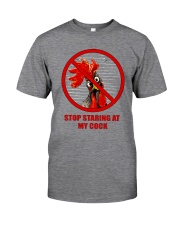 Stop Staring At My Cock  Classic T-Shirt front