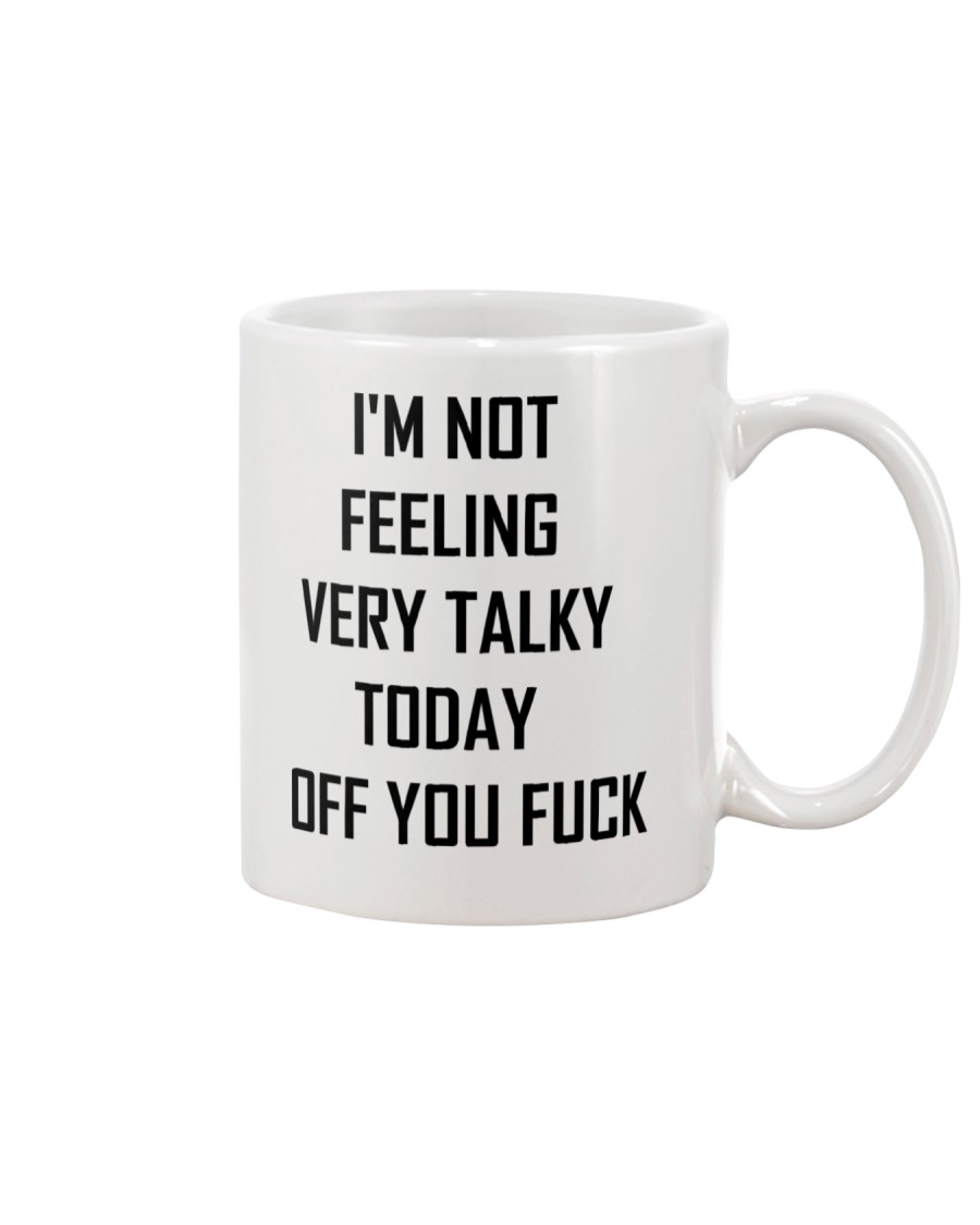 I'M not feeling very talky today off you fuck Mug