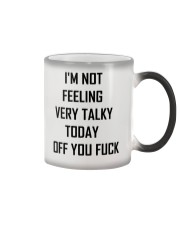 I'M not feeling very talky today off you fuck Color Changing Mug thumbnail