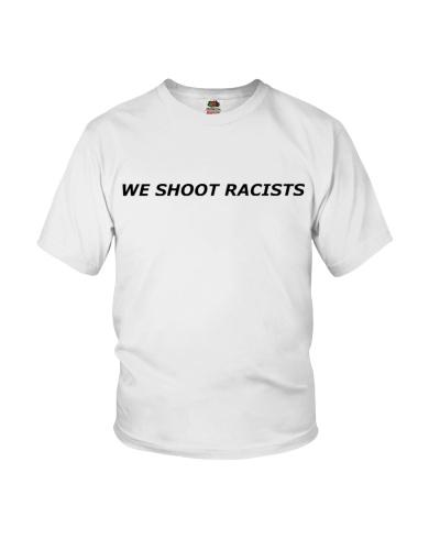 WE SHOOT RACISTS