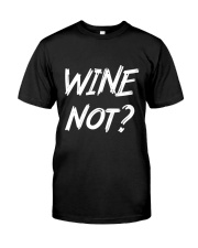Wine Not Classic T-Shirt front