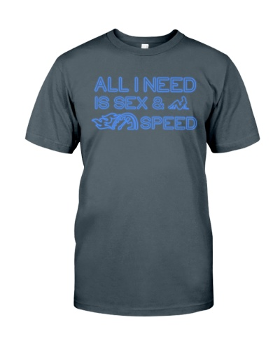 All I need is sex and speed - Great Car Guy Gift