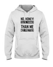 Youre Thinner Not Prettier Hooded Sweatshirt thumbnail