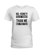 Youre Thinner Not Prettier Ladies T-Shirt thumbnail