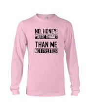 Youre Thinner Not Prettier Long Sleeve Tee thumbnail