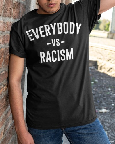 everybody vs racism shirt