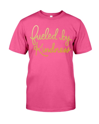 fueled by kindness t shirt