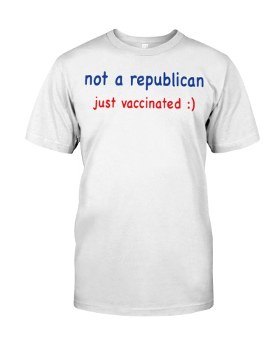 Not a Republican just vaccinated T Shirt