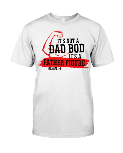 Its not a dad bod its a father figure T Shirt