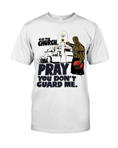 go to chuch pray you dont guardd me t shirt