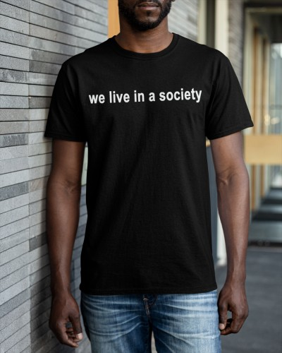 we live in a society shirt