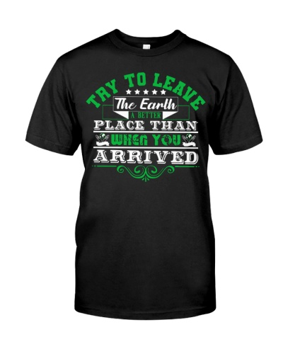 Try to leave the earth a better t shirt
