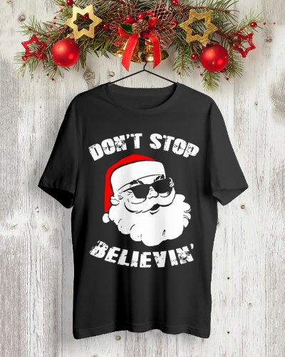 Dont Stop Believing Santa Shirt Funny