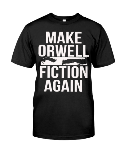 make orwell fiction again t shirt