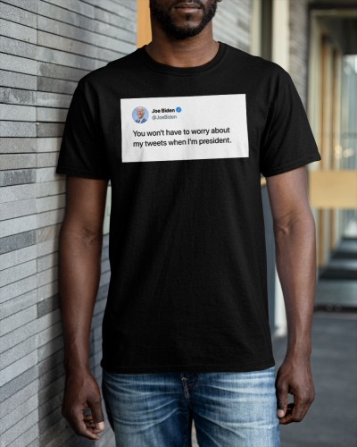 Dont Worry About My Tweets shirt