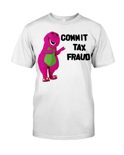 Barney Commit Tax Fraud T Shirt