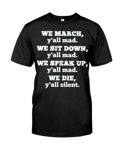 We March You All mad We sit down you all mad shirt