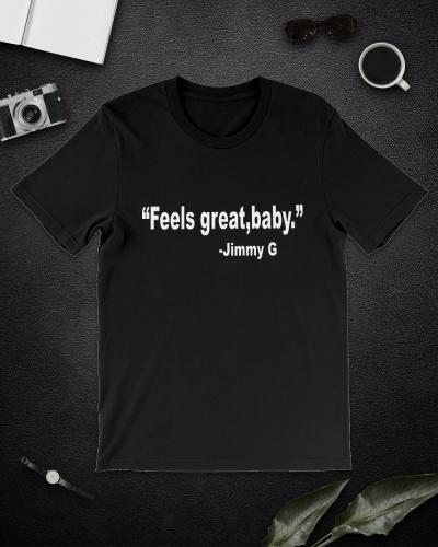 feels great baby jimmy g shirt