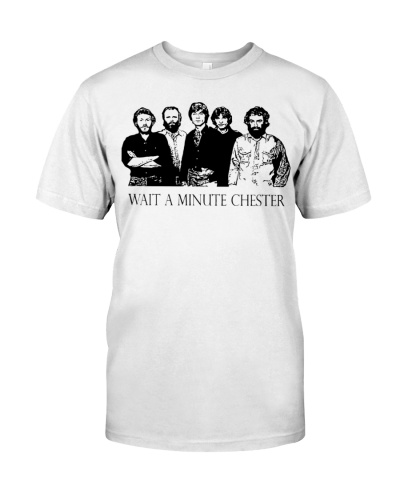 wait a minute chester t shirt