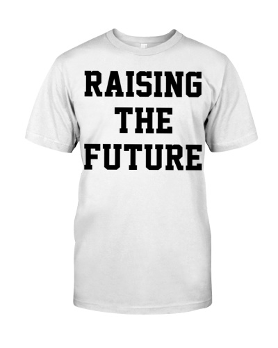 Raising The Future T Shirt