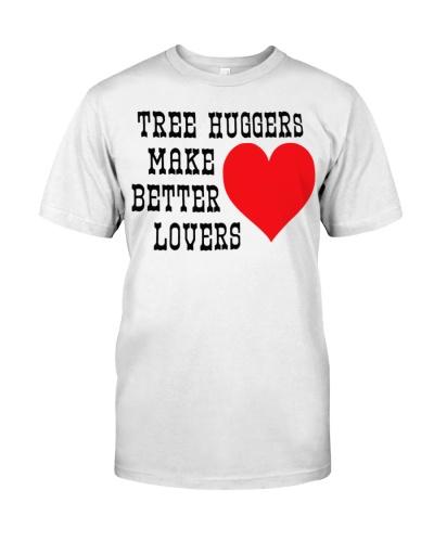 Tree Huggers Make Better Lovers T Shirt