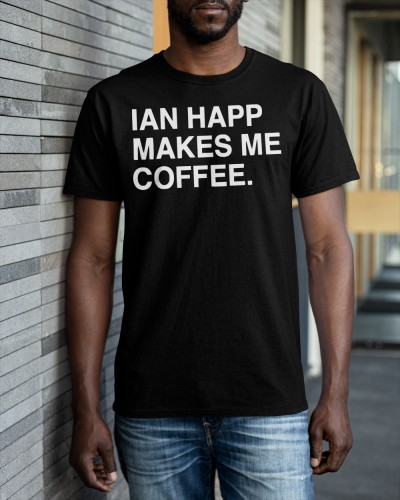 ian happ makes me coffee shirt