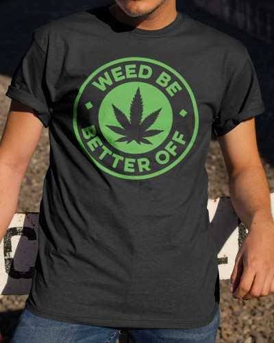 weed be better off shirt