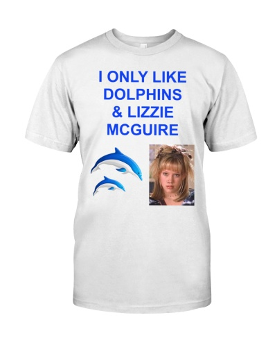 I ONLY Like Dolphins and Lizzie McGuire T Shirt