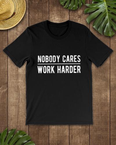 Nobody Cares Work Harder Shirt Jersey