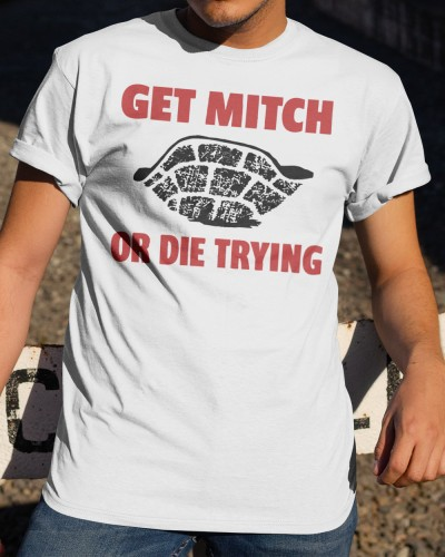 get mitch or die trying shirt