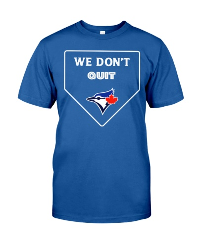 we dont quit blue jays t shirt