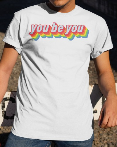 Celebrate Pride with You Be You Shirt