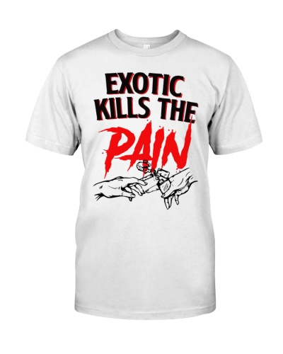 Exotic kills the pain T shirt