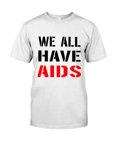 We All Have AIDS T Shirts