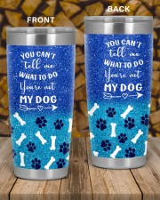 You cant tell me what to do you not my dog tumbler 20oz Tumbler aos-20oz-tumbler-lifestyle-front-58